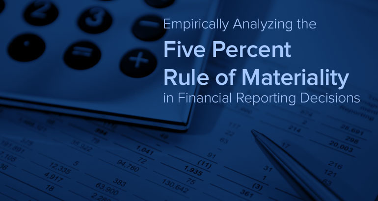 Empirically Analyzing the Five Percent Rule of Materiality in Financial Reporting Decisions